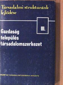 Beluszky Pál - Gazdaság, település, társadalomszerkezet III. [antikvár]