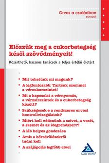 Dr. Igazvölgyi Katalin (szerk.) - Előzzük meg a cukorbetegség késői szövődményeit! - Közérthető, hasznos tanácsok a teljes értékű életért