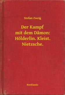 Stefan Zweig - Der Kampf mit dem Dämon: Hölderlin. Kleist. Nietzsche. [eKönyv: epub, mobi]