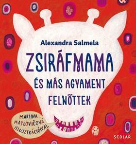 Alexandra Salmela - Zsiráfmama és más agyament felnőttek