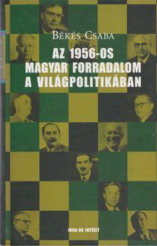 Békés Csaba - Az 1956-os magyar forradalom a világpolitikában [antikvár]