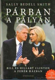 Sally Bedell Smith - Párban a pályán - Bill és Hillary Clinton a fehér házban