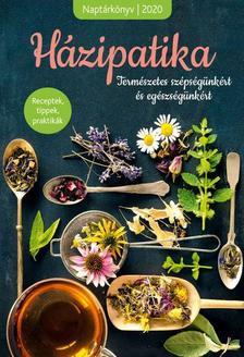 Házipatika - Receptek, tippek, praktikák  - Természetes szépségünkért és egészségünkért - Naptárkönyv 2020