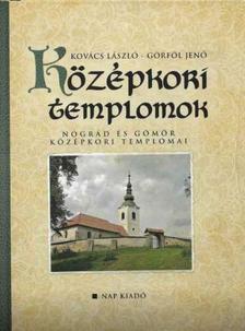 KOVÁCS LÁSZLÓ-GÖRFÖL JENŐ - Középkori templomok - Nógrád és Gömör középkori templomai