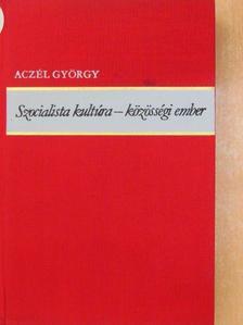 Aczél György - Szocialista kultúra - közösségi ember [antikvár]