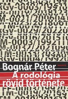 Bognár Péter - A rodológia rövid története [eKönyv: epub, mobi]