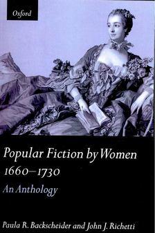 BACKSCHEIDER, PAULA - RICHETTI, JOHN J, - Popular Fiction by Women 1660-1730 [antikvár]