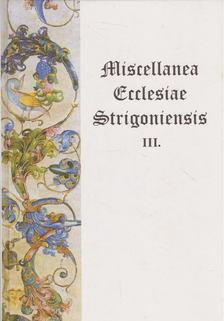 Beke Margit - Miscellanea Ecclesiae Strigoniensis III. [antikvár]