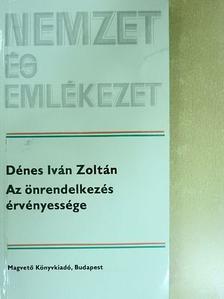 Dénes Iván Zoltán - Az önrendelkezés érvényessége [antikvár]