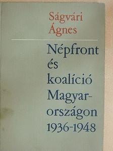 Ságvári Ágnes - Népfront és koalíció Magyarországon 1936-1948 [antikvár]