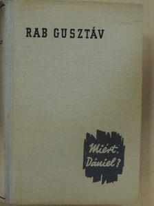 Rab Gusztáv - Miért, Dániel? [antikvár]