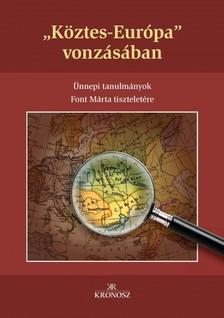 """Fedeles Tamás - Kiss Gergely (szerk.) Bagi Dániel - - ,,Köztes-Európa"""" vonzásában. Ünnepi tanulmányok Font Márta tiszteletére [eKönyv: pdf, epub, mobi]"""