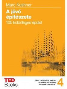 Kushner, Marc - A jövő építészete - 100 különleges épület