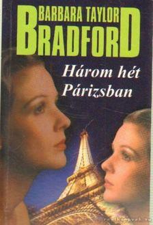 Barbara Taylor BRADFORD - Három hét Párizsban [antikvár]