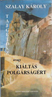 SZALAY KÁROLY - Tajgetosz, avagy kiáltás polgárságért [antikvár]