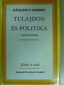 Görgényi Ferenc - Tulajdon és politika [antikvár]