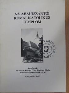 Augusztin Katalin - Az abaújszántói római katolikus templom [antikvár]
