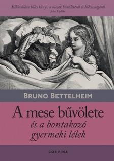 Bruno Bettelheim - A mese bűvölete és a bontakozó gyermeki lélek [eKönyv: epub, mobi]