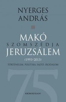 Nyerges András - Makó szomszédja Jeruzsálem. Történelem, politika, sajtó, irodalom (1993-2013) [eKönyv: pdf, epub, mobi]
