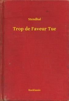 Stendhal - Trop de Faveur Tue [eKönyv: epub, mobi]