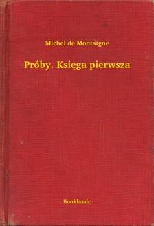 Michel de Montaigne - Próby. Ksiêga pierwsza [eKönyv: epub, mobi]