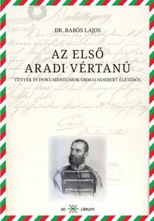 dr. Babós Lajos - Az első aradi vértanú [eKönyv: epub, mobi]