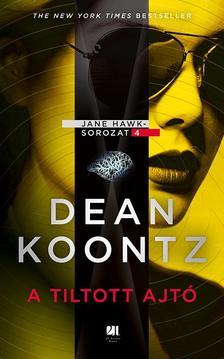 Dean R. Koontz - A tiltott ajtó - Jane Hawk sorozat 4. könyv