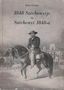 Spira György - 1848 Széchenyije és Széchenyi 1848-a [antikvár]