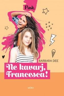 Barbara Dee - Ne kavarj, Francesca! [eKönyv: epub, mobi]