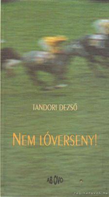 TANDORI DEZSŐ - Nem lóverseny! [antikvár]