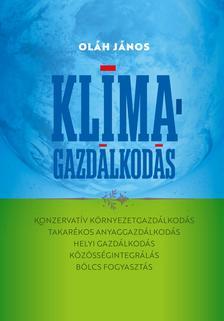Oláh János - Klímagazdálkodás ,Enciklopédia KONZERVATÍV KÖRNYEZETGAZDÁLKODÁS, TAKARÉKOS ANYAGGAZDÁLKODÁS, HELYI GAZDÁLKODÁS, KÖZÖSSÉGINTEGRÁLÁS, BÖLCS FOGYASZTÁS