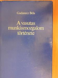 Gadanecz Béla - A vasutas munkásmozgalom története (dedikált példány) [antikvár]