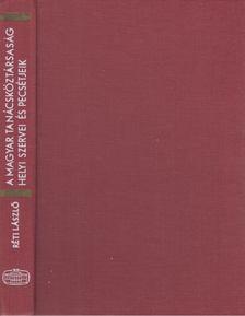 RÉTI LÁSZLÓ - A Magyar Tanácsköztársaság Helyi Szervei és pecsétjeik [antikvár]
