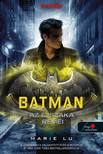 Marie Lu - Batman - Az éjszaka rémei (DC legendák 3.)