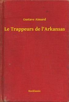 Aimard Gustave - Le Trappeurs de l'Arkansas [eKönyv: epub, mobi]