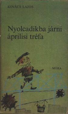 Kovács Lajos - Nyolcadikba járni áprilisi tréfa [antikvár]