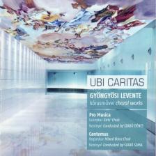 GYÖNGYÖSI LEVENTE - UBI CARITAS CD PRO MUSICA