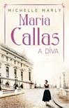 Michelle Marly - Maria, Callas, a díva [eKönyv: epub, mobi]