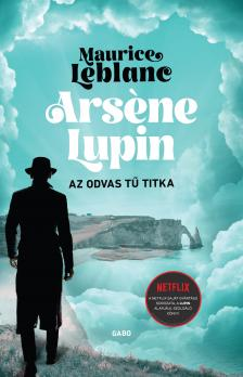 Maurice Leblanc - Arsene Lupin - Az odvas tű titka