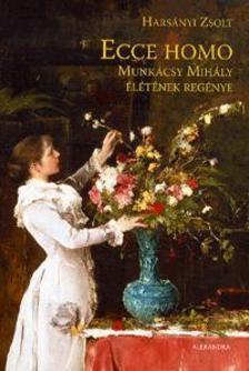 Harsányi Zsolt - Ecce homo (javított kiadás)Munkácsy Mihály életének regénye