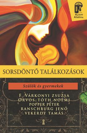 F. Várkonyi Zsuzsa - Orvos-Tóth Noémi - Popper Péter - Ranschburg Jenő - Vekerdy Tamás - Sorsdöntő találkozások. Szülők és gyermekek