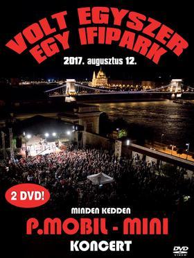P.MOBIL - Mini / P.Mobil - Volt egyszer egy Ifipark /2017.08.12. koncert/ (2DVD)