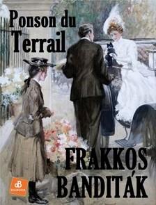 Terrail Alexis Ponson du - Frakkos banditák [eKönyv: epub, mobi]