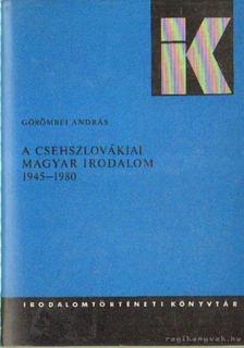 Görömbei András - A csehszlovákiai magyar irodalom 1945-1980 [antikvár]