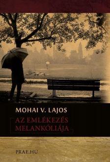 Mohai V. Lajos - Az emlékezés melankóliája [antikvár]