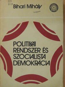 Bihari Mihály - Politikai rendszer és szocialista demokrácia [antikvár]