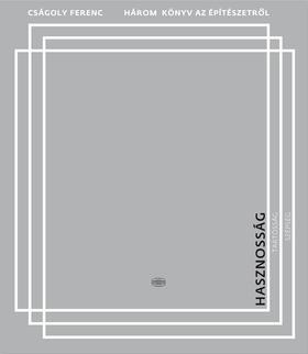 Cságoly Ferenc - Három könyv az építészetről 2. A hasznosság