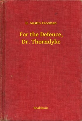 FREEMAN, R. AUSTIN - For the Defence, Dr. Thorndyke [eKönyv: epub, mobi]