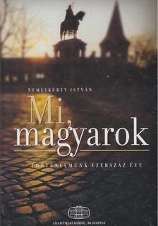NEMESKÜRTY ISTVÁN - Mi, magyarok [antikvár]