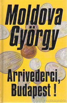 MOLDOVA GYŐRGY - Arrivederci, Budapest! [antikvár]